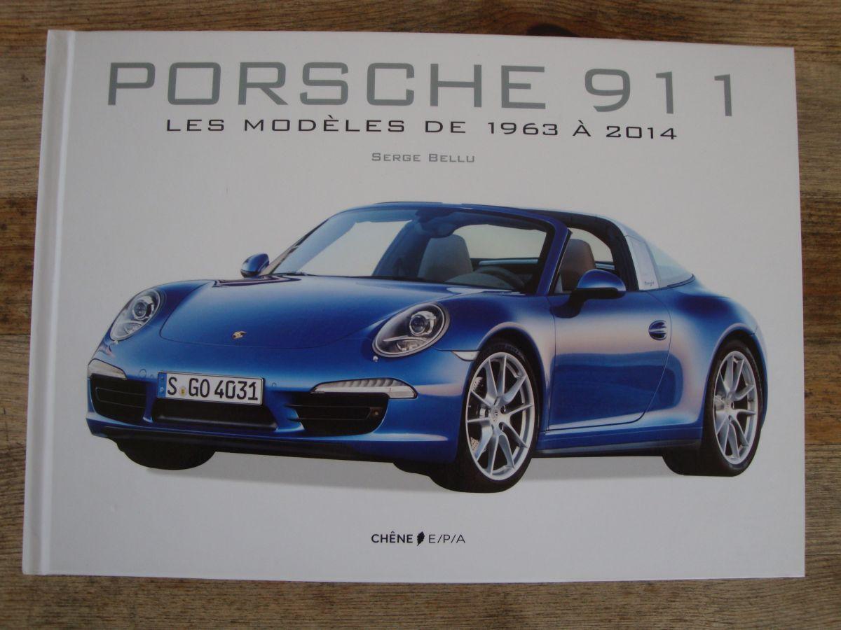 Livre Porsche 911 - Les modèles de 1963 à 2014 de Serge Bellu - Editions Chêne E/P/A