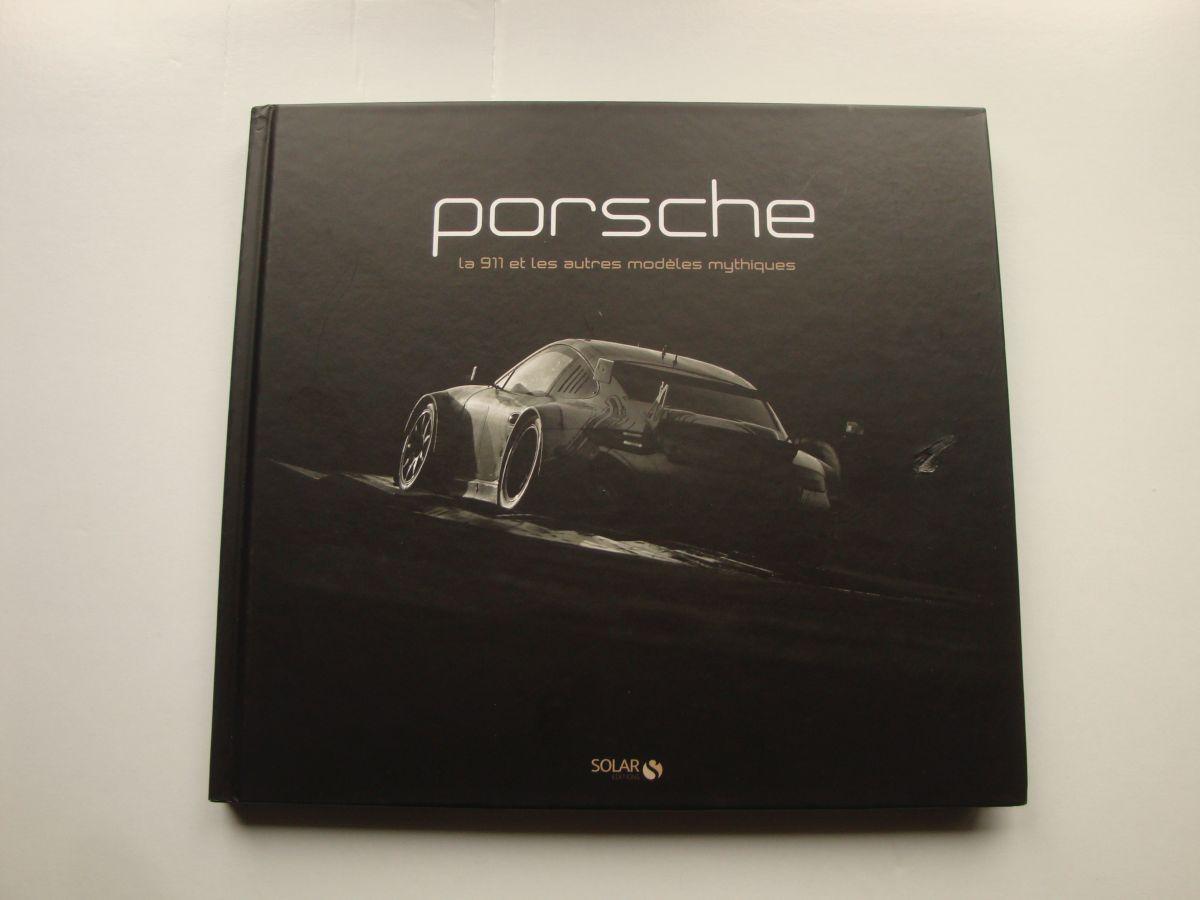 Livre Porsche - La 911 et les autres modèles mythiques aux Editions Solar
